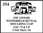 W-E 0354 WINDSHIELD REVEAL MOULDNG CLIP GM, 75 UP