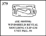 W-E 0379 WINDSHIELD REVEAL MOULDING CLIP, GM